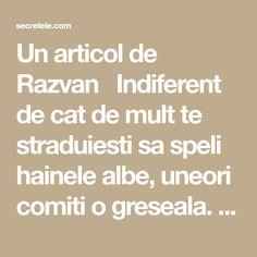 Un articol de Razvan  Indiferent de cat de mult te straduiesti sa speli hainele albe, uneori comiti o greseala. Drept urmare, acestea capata un aspect murdar. Si odata cu el, la fiecare spalare, hainele tale isi pierd tot mai mult din stralucire.  Oricum ar fi, exista o solutie pentru aceasta problema, iar ea …