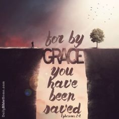 "Ephesians 2:8 ""for by grace you have been saved"""