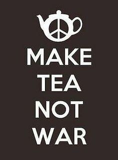 Tea not war.