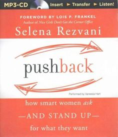 Pushback: How Smart Women Ask and Stand Up for What They Want