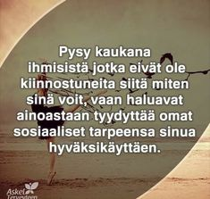"""""""Stay far away from people that are not genuinely interested how you're doing, that only satisfy their own social needs by using you"""" ~ Finnish quote Lessons Learned In Life, Be Kind To Yourself, Better Life, Me Quotes, Mindfulness, Thoughts, Sayings, Learning, Words"""