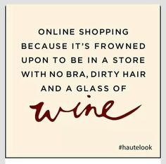 Online shopping. No bra. Dirty hair. Glass of wine.