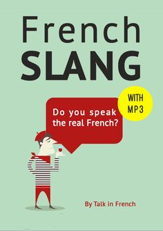 All the French slang you need to speak like a native. http://www.talkinfrench.com/product/french-slang-essential/