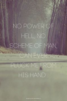 No power of Hell, no scheme of man, can ever pluck me from His hand . | Chelsea Rivers made this with Spoken.ly