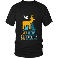 Vet Techs were created because Animals need heroes too T-shirt