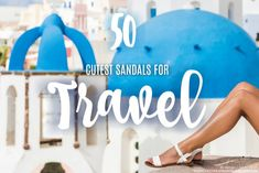 50 of the Best Cute (and Comfortable) Sandals for Travel