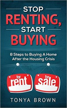 Amazon.com: Stop Renting Start Buying: 8 Steps to Buying A Home After the Housing Crisis eBook: Tonya Brown: Kindle Store