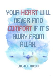 Your heart will never find comfort if it's away from ALLAH.