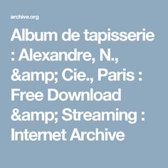 Album de tapisserie : Alexandre, N., & Cie., Paris : Free Download & Streaming : Internet Archive