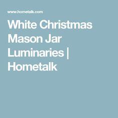 White Christmas Mason Jar Luminaries | Hometalk
