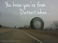 You know you're from Detroit when... -AK