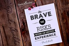 Be brave. Take risks. Nothing can substitute experience. ~Paulo Coelho  #success #brave #risk #fear #freedom #experience #empowerment #encouragement #confidence #skills  @Simple Reminders