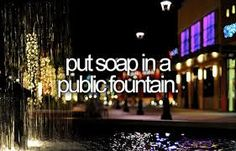 Hell yes! That's so much me!! #joke #fountain #beforeidie<<< that would be something!