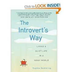 The Introvert's Way: Living a Quiet Life in a Noisy World: Sophia Dembling: 9780399537691. Really enjoying this one: I recognize myself in so many of the scenarios she describes - and my interactions with the extroverts in my life.