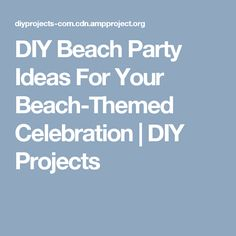 DIY Beach Party Ideas For Your Beach-Themed Celebration | DIY Projects