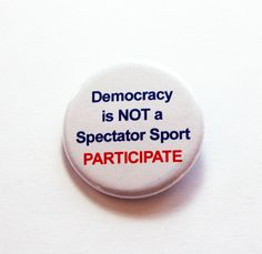 Protest button, Democracy is not a spectator sport Participate, Pinback buttons, Lapel Pin, Activist button, protest pin, USA (7229) by KellysMagnets on Etsy