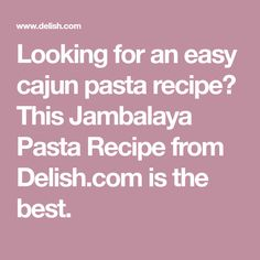 Looking for an easy cajun pasta recipe? This Jambalaya Pasta Recipe from Delish.com is the best.