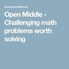 Open Middle - Challenging math problems worth solving; graded from K-12