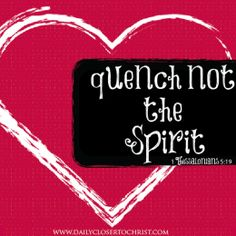 "Quench Not the Spirit » Daily Closer to Christ ""The Holy Ghost is a professional at what he does."" The thought sunk deep. A professional.  At touching the heart. At giving warnings. At sending promptings. At speaking to each of us, in our own language, in a way we can understand."
