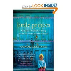 Little Princes: One Man's Promise to Bring Home the Lost Children of Nepal:      Conor Grennan