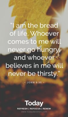 """I am the bread of life. Whoever comes to me will never go hungry, and whoever believes in me will never be thirsty"" Faith Scripture, Faith Prayer, Bible Verses Quotes, Faith Quotes, Biblical Verses, Prayer Scriptures, Bible Prayers, Spiritual Encouragement, Spiritual Quotes"
