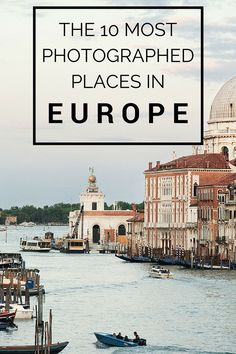 The 10 Most Photographed Places in Europe