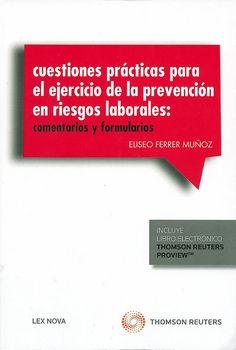 Cuestiones prácticas para el ejercicio de la prevención de riesgos laborales : comentarios y formularios / Eliseo Ferrer Muñoz, 2015