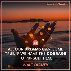 """""""All our dreams can come true, if we have the courage to pursue them. Online Resume Builder, Free Resume Builder, Resume Maker, Job Quotes, Perfect Resume, Focus Group, Professional Resume, Resume Templates, Walt Disney"""