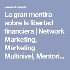 La gran mentira sobre la libertad financiera | Network Marketing, Marketing Multinivel, Mentoring Energético®