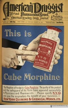 """Ad for Cube Morphine, published in American Druggist and Pharmaceutical Record, """" By use of narcotics was at its peak for both medical and non-medical purposes. Advertisements promoting opium- and cocaine-laden drugs saturated the."""