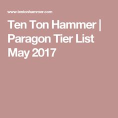 Ten Ton Hammer | Paragon Tier List May 2017