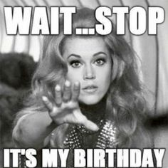 """101 """"It's My Birthday"""" Memes to Share Your Birthday Excitement - 101 It's My Birthday Memes – """"Wait…Stop. It's my birthday."""" - 101 It's My Birthday Memes to Share Your Birthday Excitement - 101 It's My Birthday Memes – """"Wait…Stop. It's my birthday. Happy Birthday To Me Quotes, Birthday Girl Quotes, Birthday Posts, Birthday Wishes Quotes, Happy Birthday Wishes, Birthday Prayer, Birthday Greetings, Birthday Countdown, Birthday Images"""