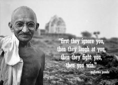 Ghandi -This guy is a hero. I cannot even fathom the premise of war and Ghandi is proof that it is unnecessary. He fought with his words and his actions in a peaceful manner, he never drew guns to get his point across and that is beyond admirable.