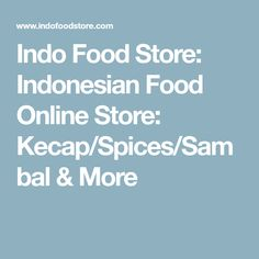 Indo Food Store: Indonesian Food Online Store: Kecap/Spices/Sambal & More