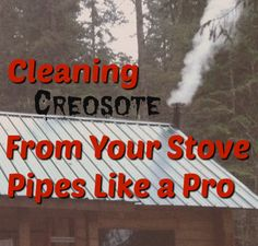 Cleaning creosote from the pipes of your wood burning stove or your fireplace chimney could mean the difference between life and death.