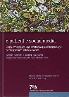 E-patient e social media. Come sviluppare una strategia di comunicazione per migliorare salute e sanità. #medici #psicologi #psichiatri #psicoterapeuti #salute #sanità #socialmedia