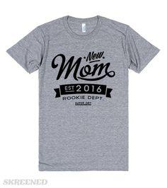 New Mom 2016   Best t-shirt for all new mom in 2016. #Skreened