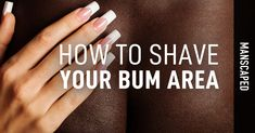 Your bum. Here's how to shave and take care of your seat. Male Enhancement Exercises, Shaving Tips, Body Modifications, Hair Removal, Blog, Herbs, Homemade, Natural, Diy