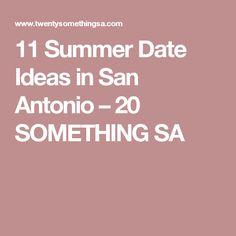 11 Summer Date Ideas in San Antonio – 20 SOMETHING SA
