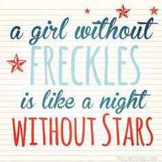 A girl without freckles....cute quote!  Funny / humor / women / girls / red hair / freckles
