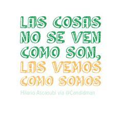 """""""Las cosas no se ven como son, las vemos como somos"""". #HilarioAscasubi #Citas #Frases @Candidman"""