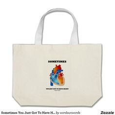 """Sometimes You Just Got To Have Heart (Anatomy) Jumbo Tote Bag #heart #anatomy #justgottohaveheart #sometimes #saying #heartfelt #psychology #geek #love #humor #wordsandunwords #advice #health #medicine Here's a tote bag featuring a heart along with the following sound advice: """"Sometimes You Just Got To Have Heart""""."""