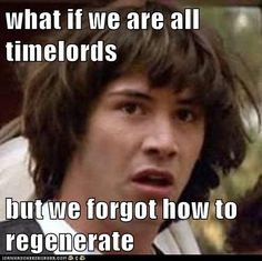 I always wonder what if we are time lords and we all have a pocket watch somewhere that we never think to open??