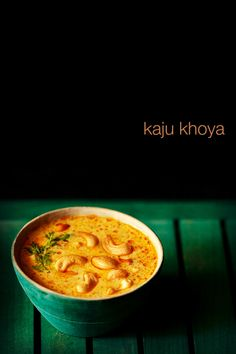 kaju khoya - delicately flavored rich curry made with cahsews & khoya (evaporated milk solids).