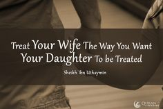 Treat your wife the way you want your daughter to be treated Sheikh ibn uthaymin