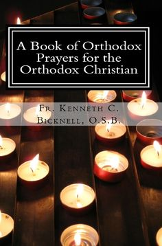 My first book. A Book of Orthodox Prayers for the Orthodox Christian contains fifty-six prayers in one convenient book. $4.99