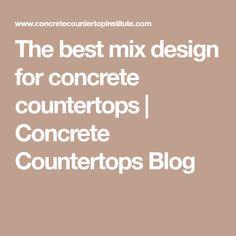 The best mix design for concrete countertops | Concrete Countertops Blog