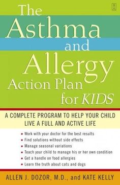 The Asthma and Allergy Action Plan for Kids: A Complete Program to Help Your Child Live a Full and Active Life