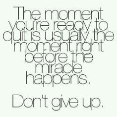 Don't give up! We surely don't want to miss our best to come!!