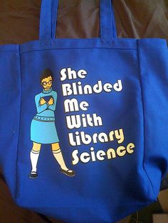 She Blinded Me with Library Science bag.
